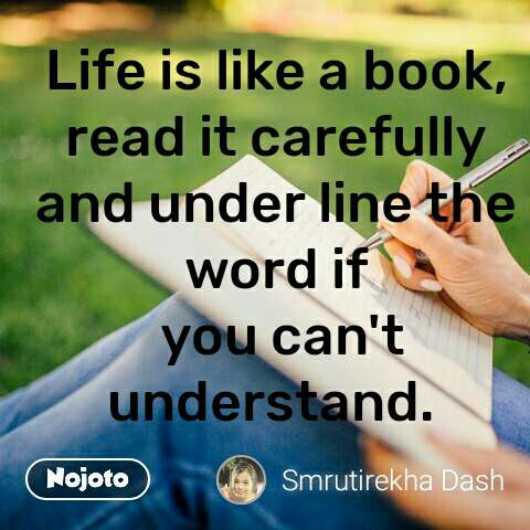 Life is like a book, read it carefully and under line the word if  you can't understand.  #NojotoQuote