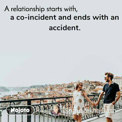 A relationship starts with a co-incident and ends with an accident. #NojotoQuote