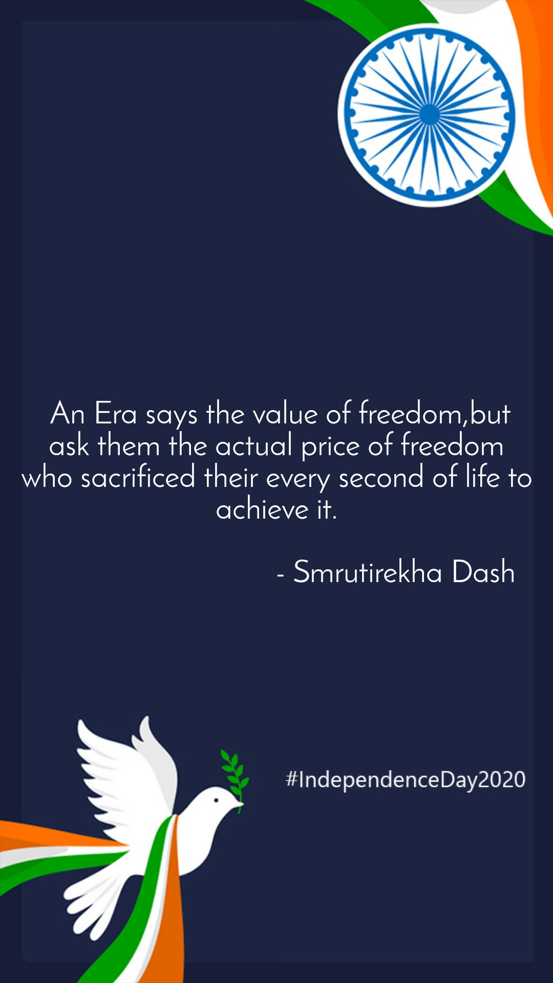 An Era says the value of freedom,but ask them the actual price of freedom who sacrificed their every second of life to achieve it.                                 - Smrutirekha Dash