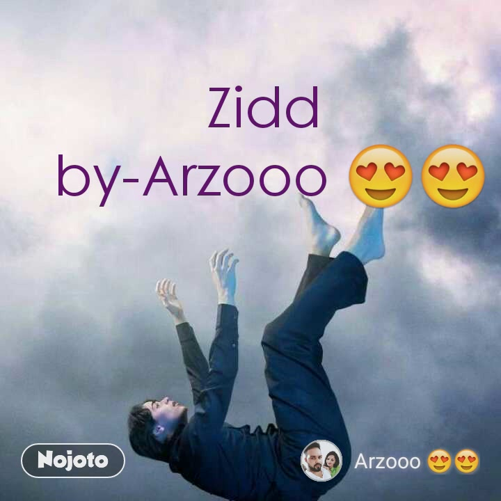 Zidd  by-Arzooo 😍😍