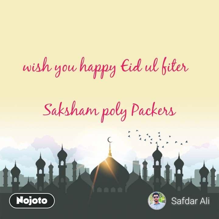 wish you happy Eid ul fiter    Saksham poly Packers
