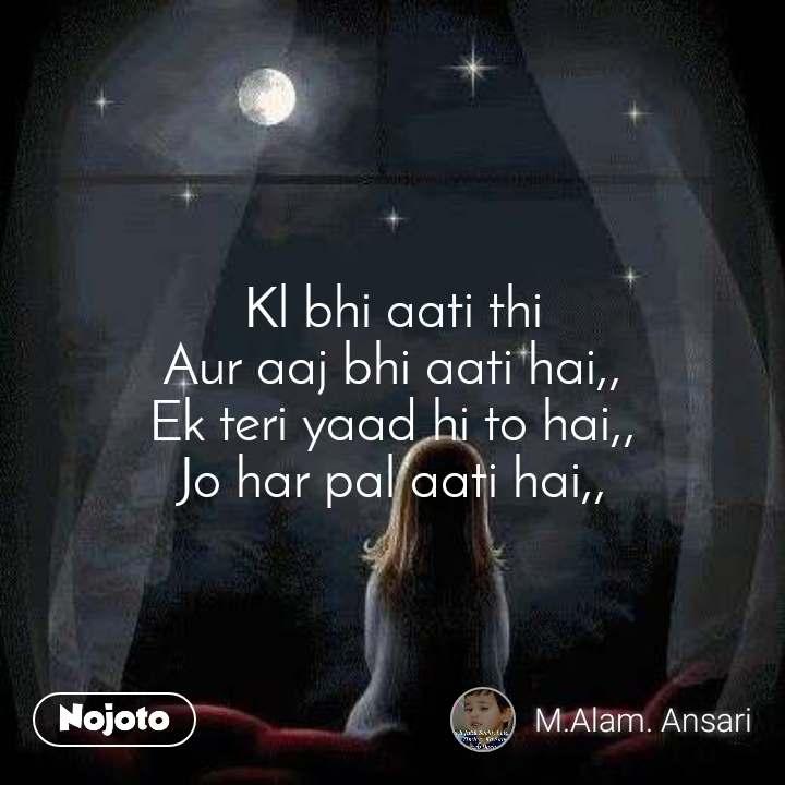 Kl bhi aati thi Aur aaj bhi aati hai,, Ek teri yaad hi to hai,, Jo har pal aati hai,,