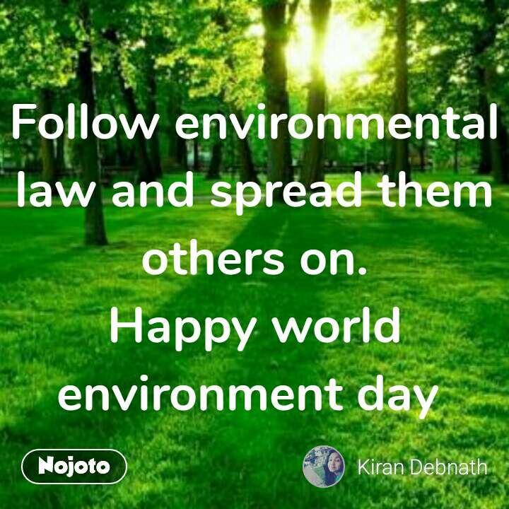Follow environmental law and spread them others on. Happy world environment day