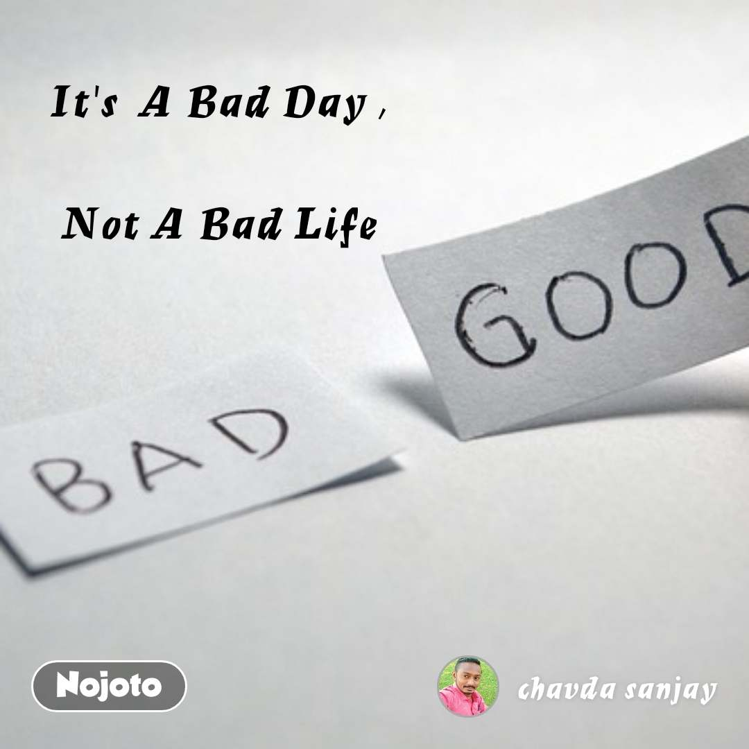 It's  A Bad Day ,  Not A Bad Life