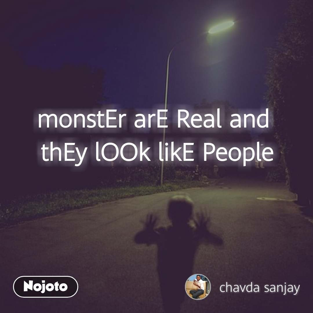 A gift to remember  monstEr arE Real and  thEy lOOk likE People