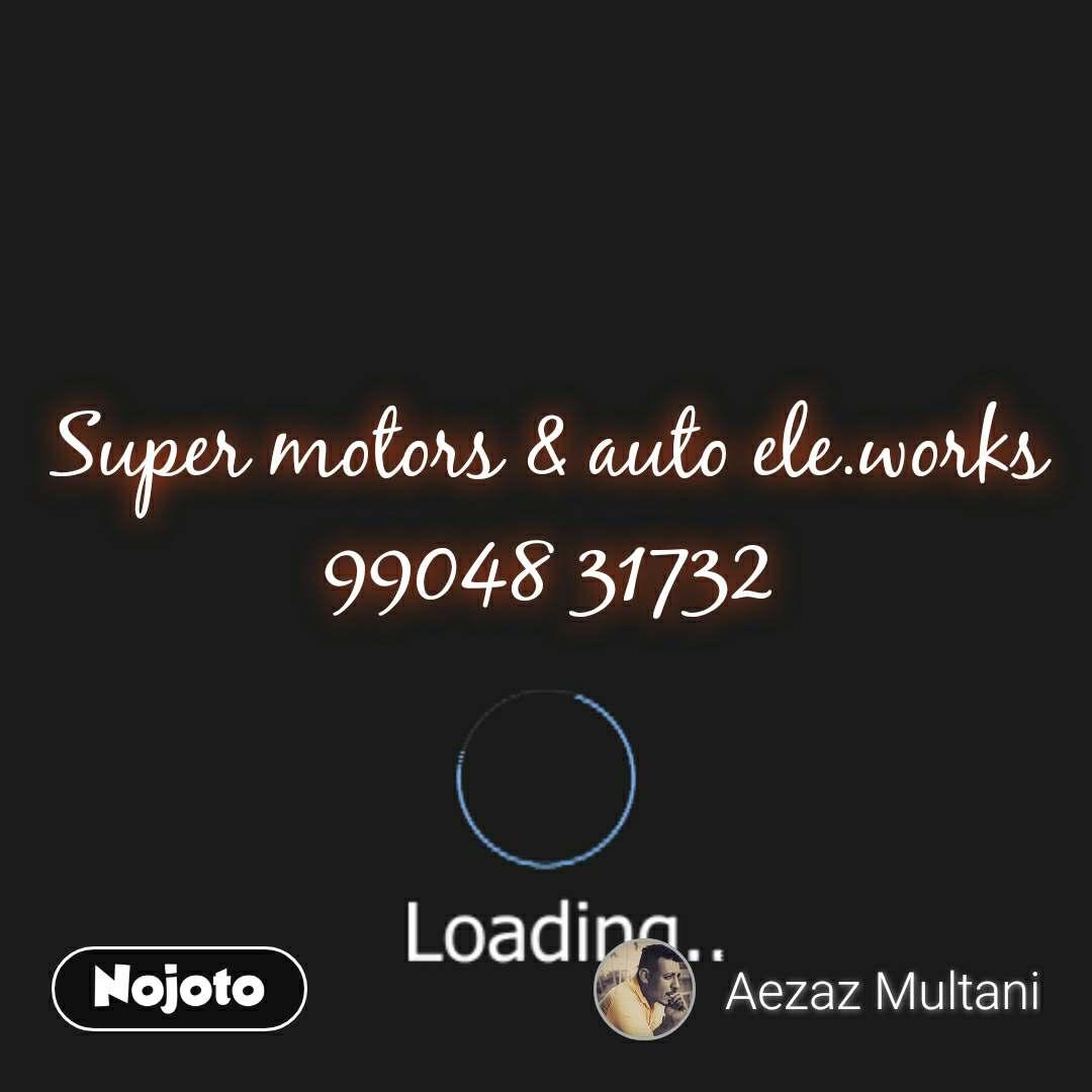 loading  Super motors & auto ele.works  99048 31732