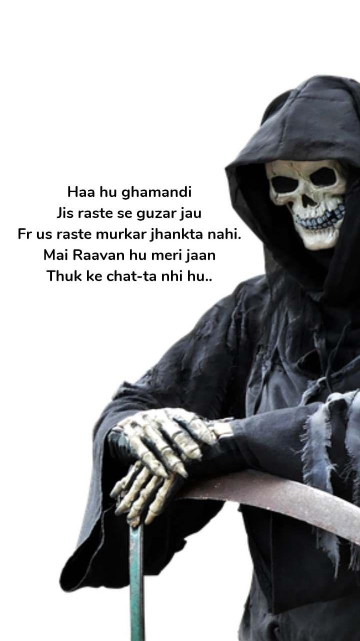 Haa hu ghamandi Jis raste se guzar jau Fr us raste murkar jhankta nahi. Mai Raavan hu meri jaan Thuk ke chat-ta nhi hu..