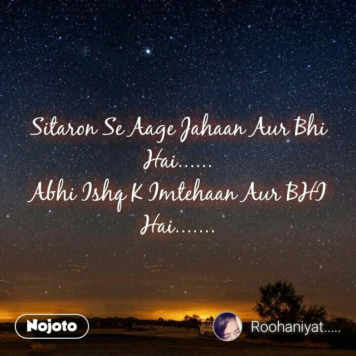 Sitaron Se Aage Jahaan Aur Bhi Hai...... Abhi Ishq K Imtehaan Aur BHI Hai.......