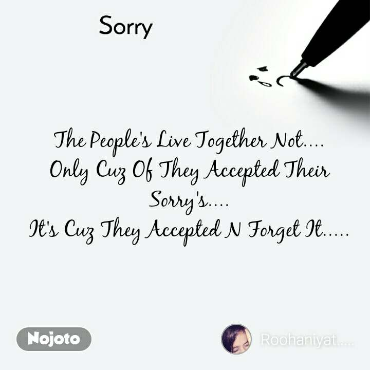 Sorry The People's Live Together Not.... Only Cuz Of They Accepted Their Sorry's.... It's Cuz They Accepted N Forget It.....