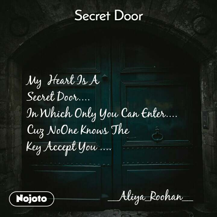 Secret door  My  Heart Is A  Secret Door.... In Which Only You Can Enter.... Cuz NoOne Knows The  Key Accept You ....                               __Aliya_Roohan__