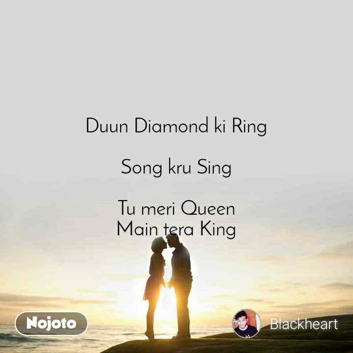 Duun Diamond ki Ring  Song kru Sing  Tu meri Queen Main tera King