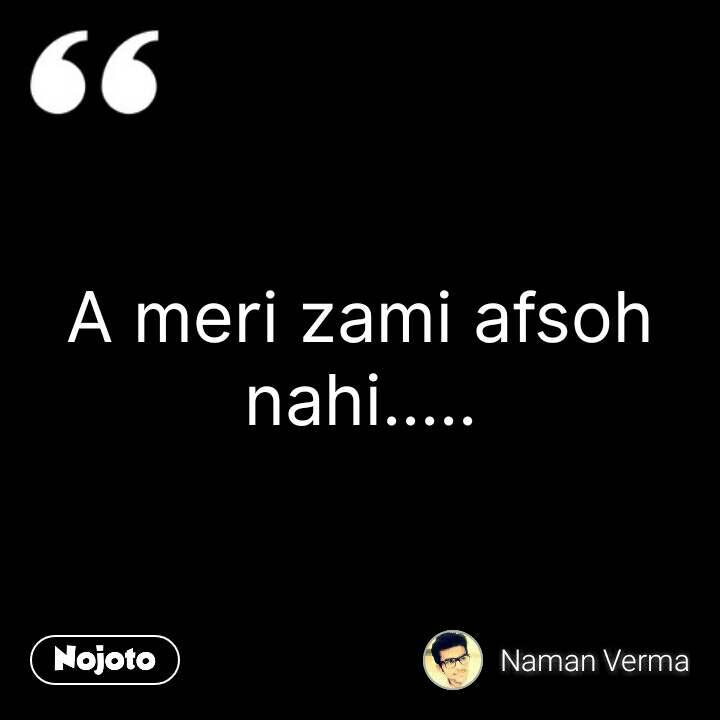 A meri zami afsoh nahi..... #NojotoQuote