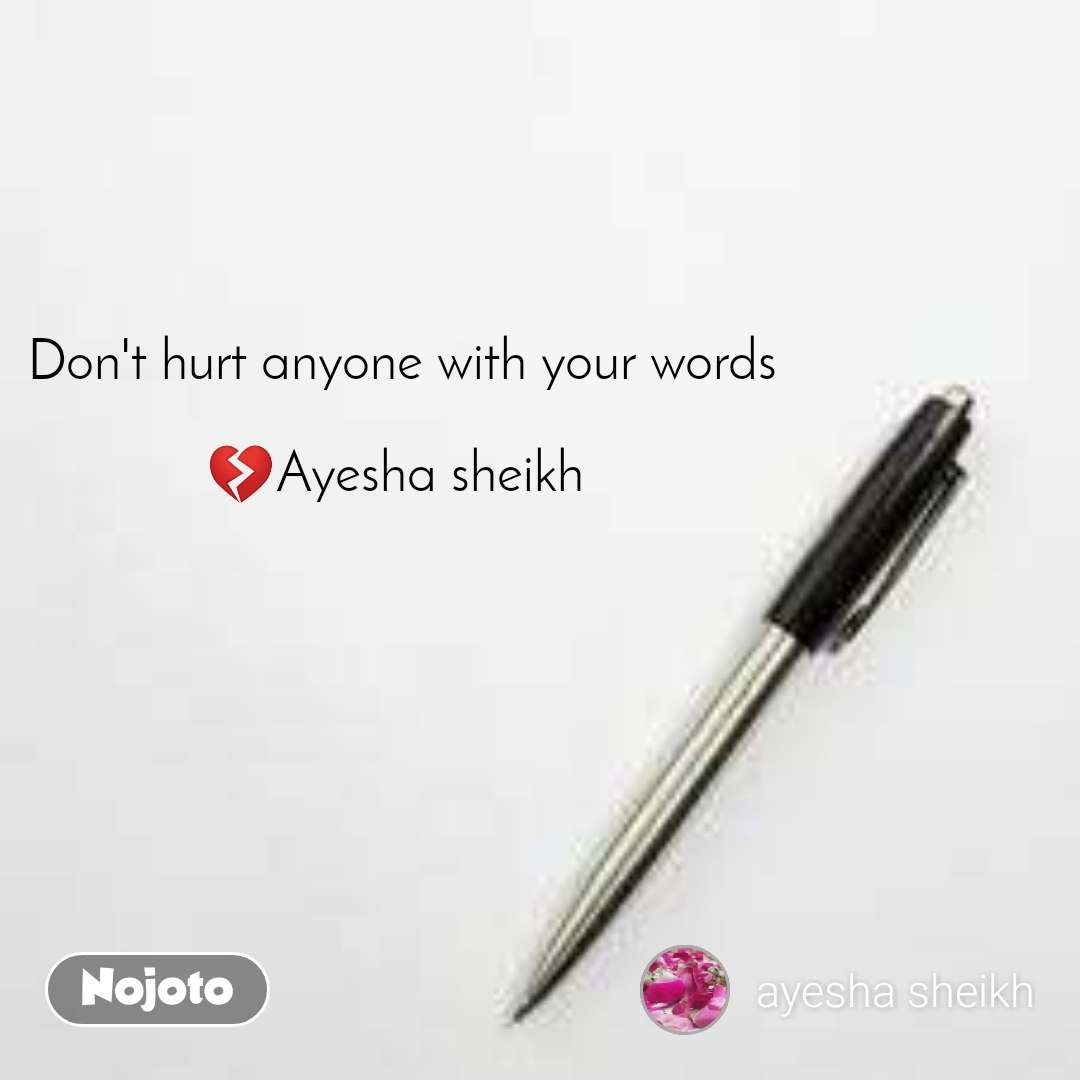Don't hurt anyone with your words  💔Ayesha sheikh