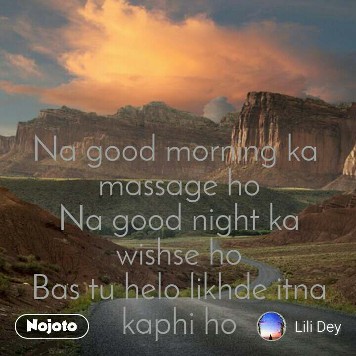 Na good morning ka  massage ho Na good night ka wishse ho Bas tu helo likhde itna kaphi ho