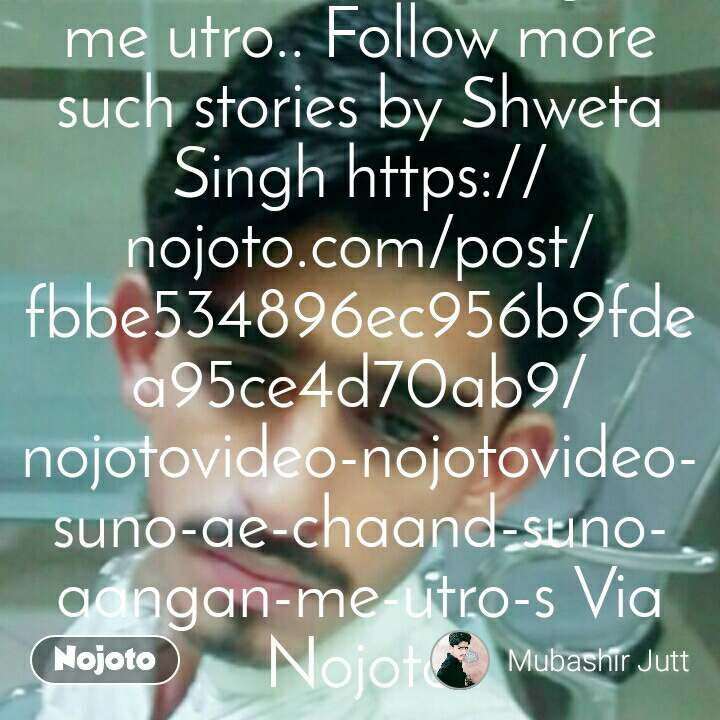 #NojotoVideo #suno ae chaand suno, aangan me utro.. Follow more such stories by Shweta Singh https://nojoto.com/post/fbbe534896ec956b9fdea95ce4d70ab9/nojotovideo-nojotovideo-suno-ae-chaand-suno-aangan-me-utro-s Via Nojoto