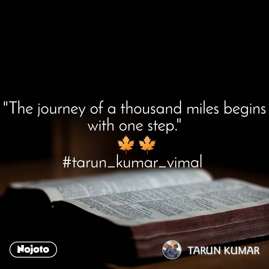 """The journey of a thousand miles begins with one step.""  🍁🍁 #tarun_kumar_vimal"