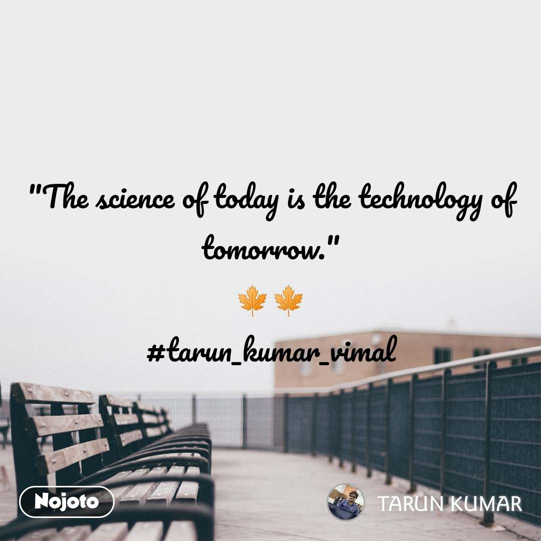 """""""The science of today is the technology of tomorrow."""" 🍁🍁 #tarun_kumar_vimal"""