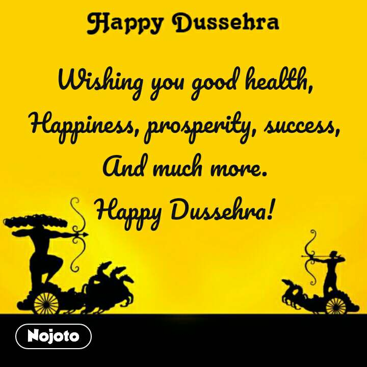 Happy Dussehra  Wishing you good health, Happiness, prosperity, success, And much more. Happy Dussehra!
