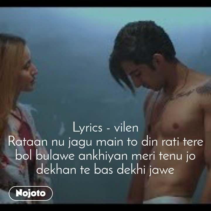 Lyrics - vilen Rataan nu jagu main to din rati tere bol bulawe ankhiyan meri tenu jo dekhan te bas dekhi jawe