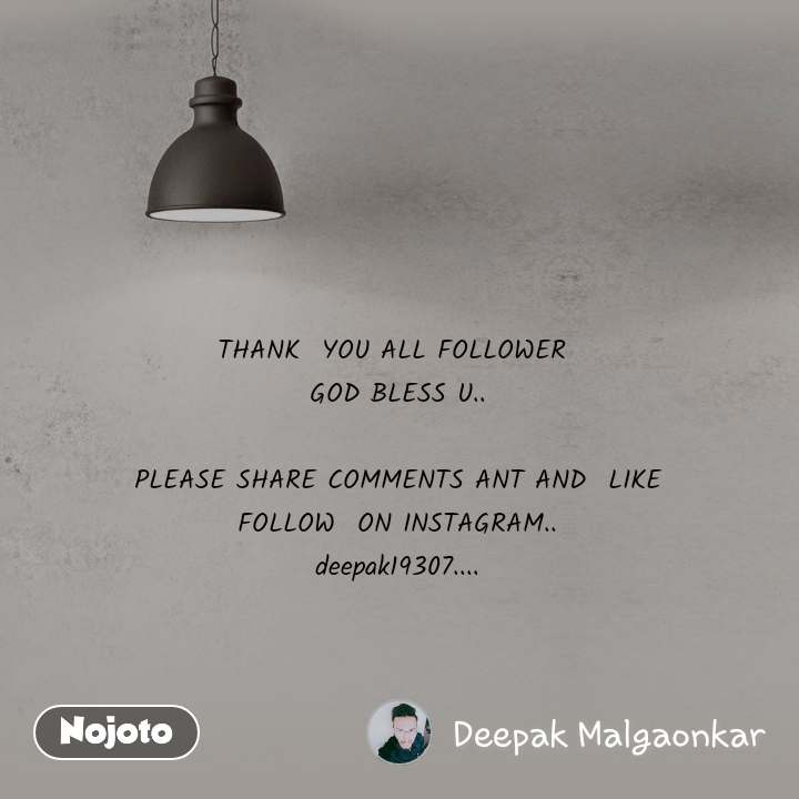 THANK  YOU ALL FOLLOWER  GOD BLESS U..  PLEASE SHARE COMMENTS ANT AND  LIKE FOLLOW  ON INSTAGRAM.. deepak19307....