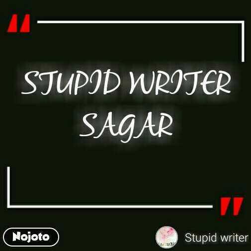 Stupid writer sagar stupid writer sagar