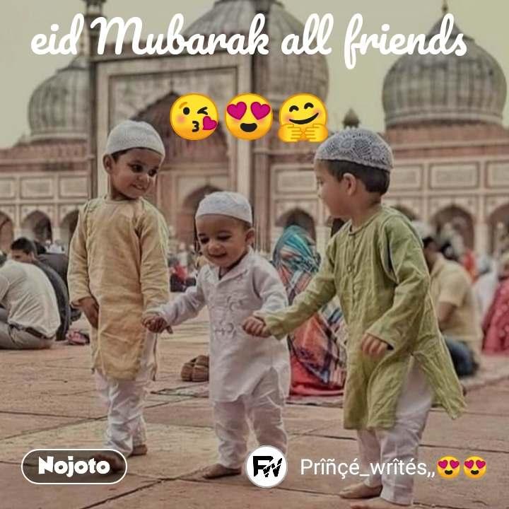 eid Mubarak all friends 😘😍🤗