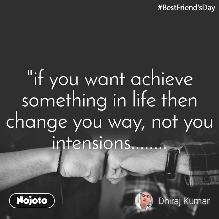 "#BestFriend'sDay ""if you want achieve something in life then change you way, not you intensions........"