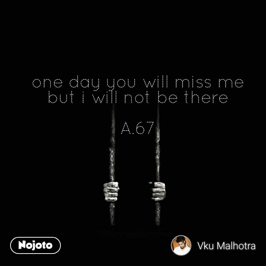one day you will miss me but i will not be there english quotes