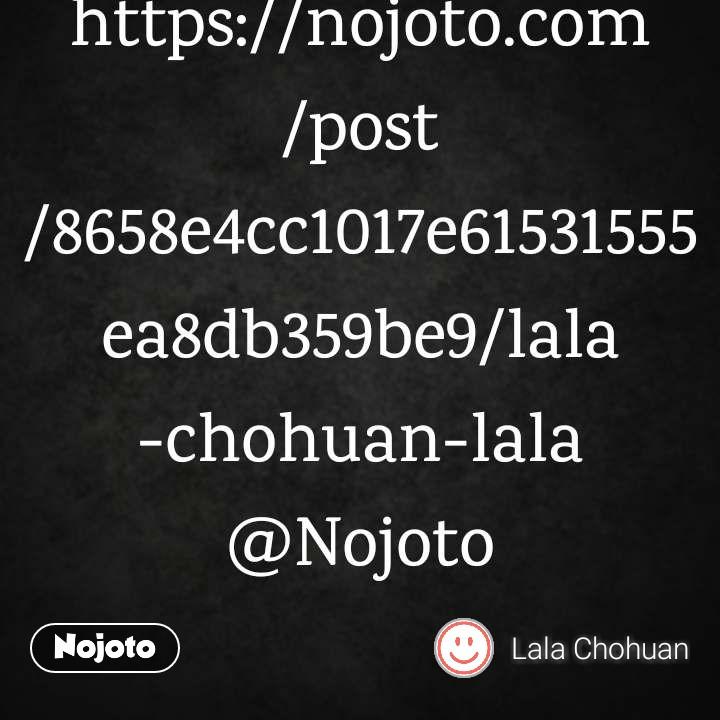 Follow more such stories by Lala Chohuan Lala https://nojoto.com/post/8658e4cc1017e61531555ea8db359be9/lala-chohuan-lala @Nojoto
