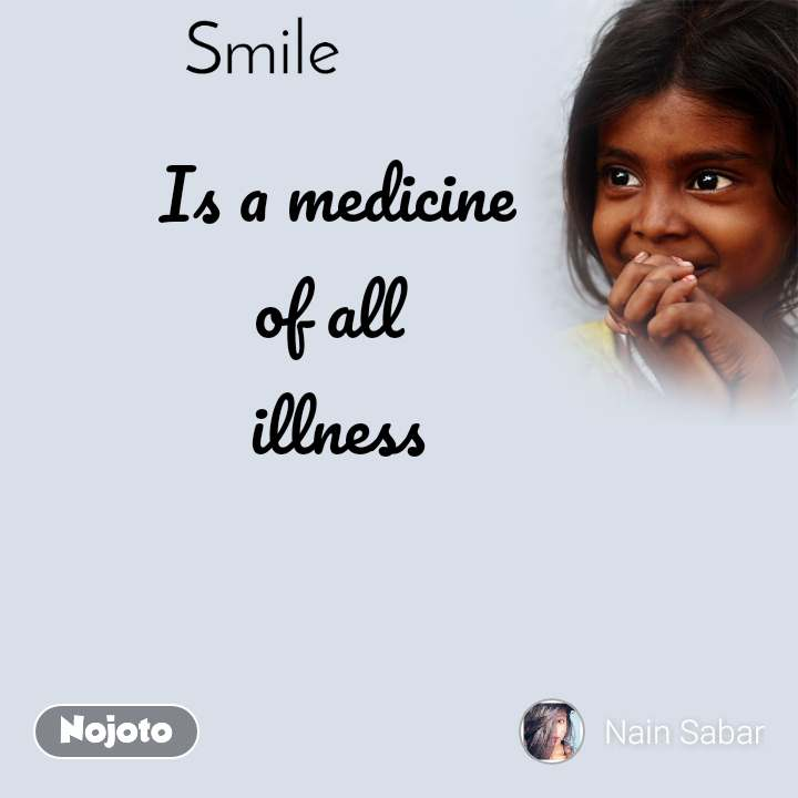 Smile Is a medicine of all  illness
