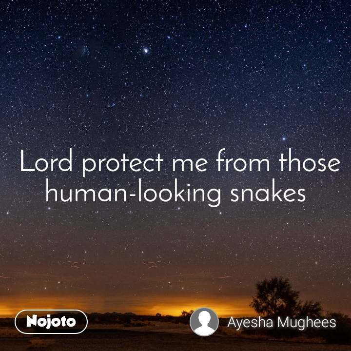 Lord protect me from those human-looking snakes