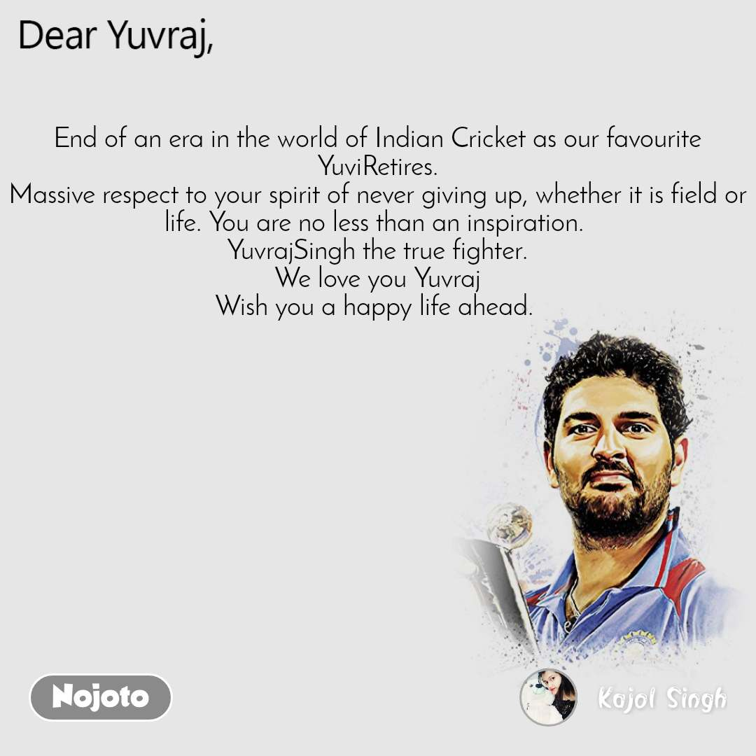 Dear Yuvraj End of an era in the world of Indian Cricket as our favourite YuviRetires. Massive respect to your spirit of never giving up, whether it is field or life. You are no less than an inspiration.  YuvrajSingh the true fighter. We love you Yuvraj Wish you a happy life ahead.