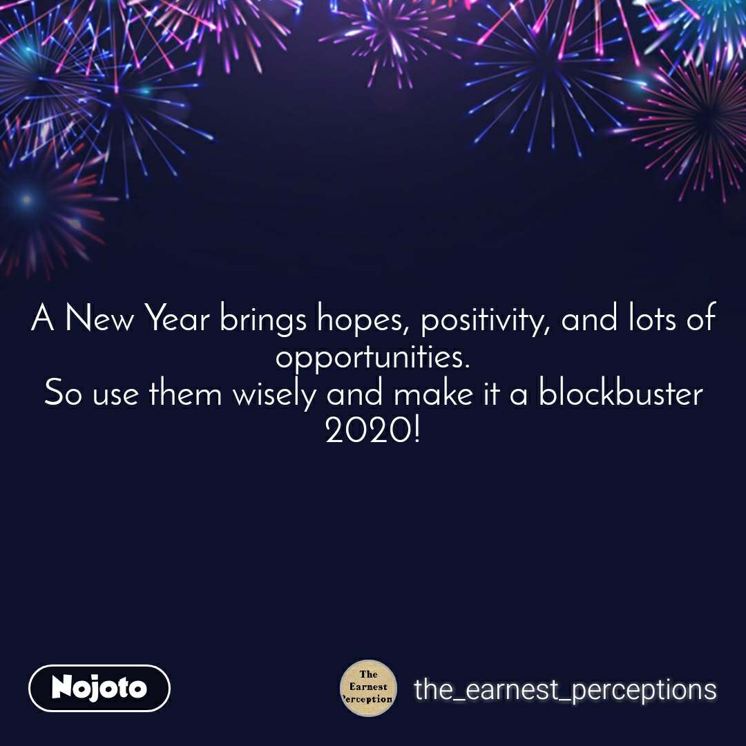 A New Year brings hopes, positivity, and lots of opportunities. So use them wisely and make it a blockbuster 2020!