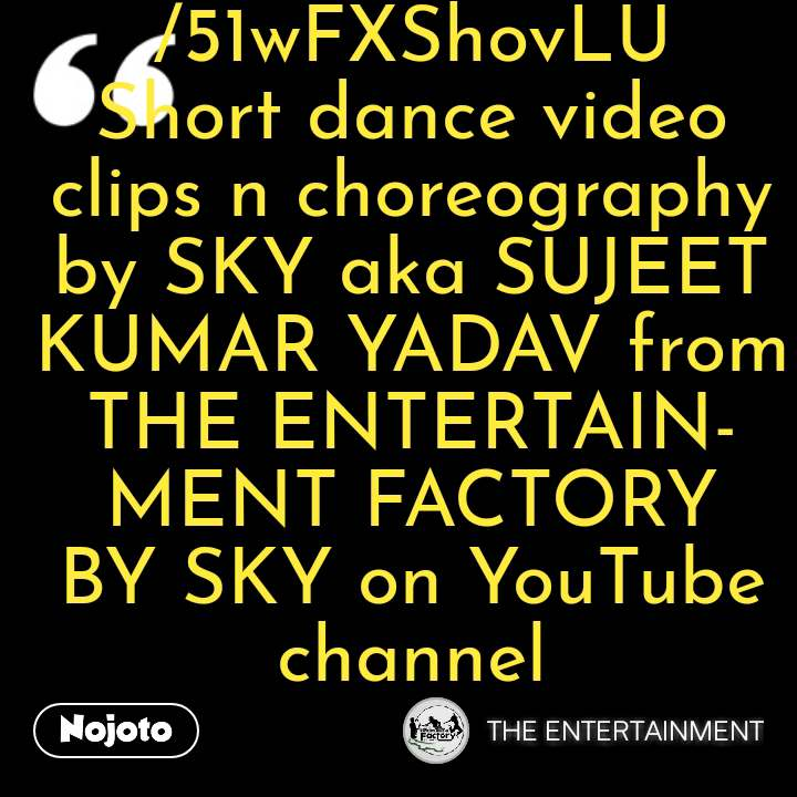 https://youtu.be/51wFXShovLU Short dance video clips n choreography by SKY aka SUJEET KUMAR YADAV from THE ENTERTAINMENT FACTORY BY SKY on YouTube channel #NojotoQuote
