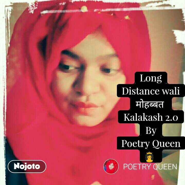 Long Distance wali मोहब्बत  Kalakash 2.0 By Poetry Queen 👸