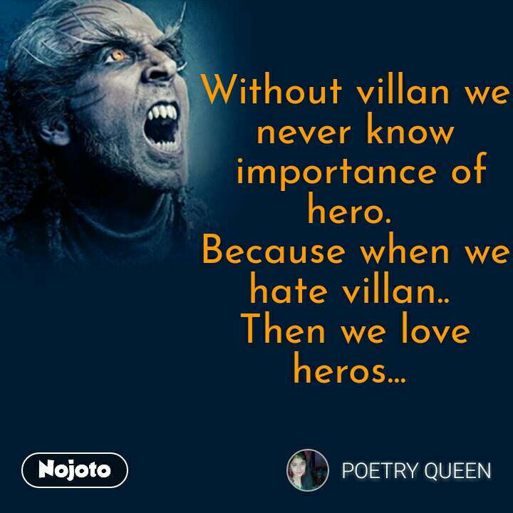 Without villan we never know  importance of hero.  Because when we hate villan..  Then we love heros...  #NojotoQuote