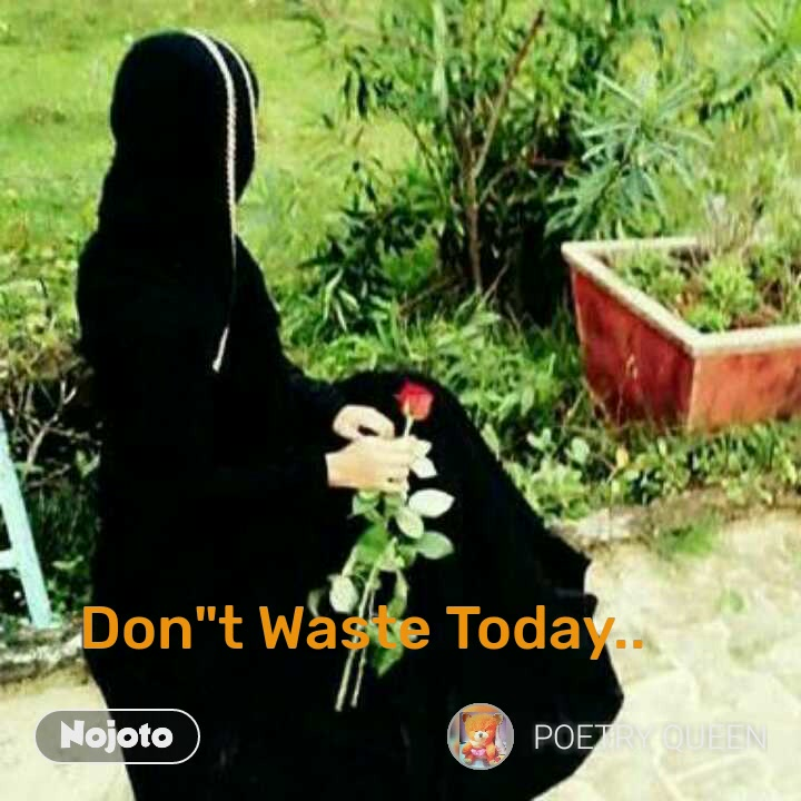 """Don""""t Waste Today.."""
