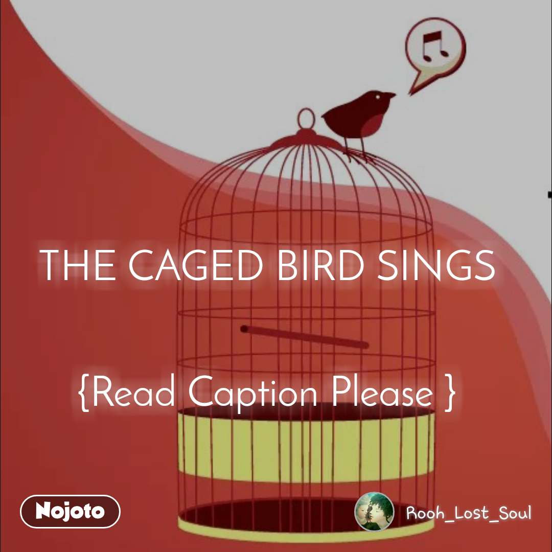 THE CAGED BIRD SINGS   {Read Caption Please }