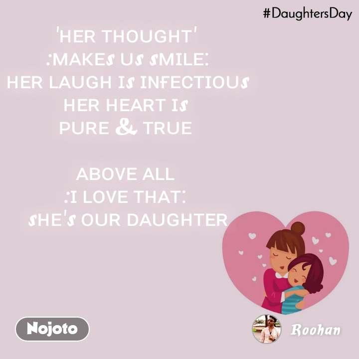 DaughtersDay 'ʜᴇʀ ᴛʜᴏᴜɢʜᴛ'  :ᴍᴀᴋᴇs ᴜs sᴍɪʟᴇ:  ʜᴇʀ ʟᴀᴜɢʜ ɪs ɪɴғᴇᴄᴛɪᴏᴜs  ʜᴇʀ ʜᴇᴀʀᴛ ɪs  ᴘᴜʀᴇ & ᴛʀᴜᴇ   ᴀʙᴏᴠᴇ ᴀʟʟ  :ɪ ʟᴏᴠᴇ ᴛʜᴀᴛ:  sʜᴇ's ᴏᴜʀ ᴅᴀᴜɢʜᴛᴇʀ