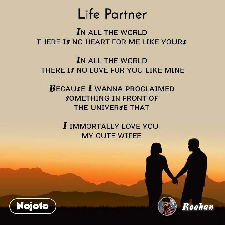 Life partner Iɴ ᴀʟʟ ᴛʜᴇ ᴡᴏʀʟᴅ  ᴛʜᴇʀᴇ ɪs ɴᴏ ʜᴇᴀʀᴛ ꜰᴏʀ ᴍᴇ ʟɪᴋᴇ ʏᴏᴜʀs   Iɴ ᴀʟʟ ᴛʜᴇ ᴡᴏʀʟᴅ  ᴛʜᴇʀᴇ ɪs ɴᴏ ʟᴏᴠᴇ ꜰᴏʀ ʏᴏᴜ ʟɪᴋᴇ ᴍɪɴᴇ  Bᴇᴄᴀᴜsᴇ I ᴡᴀɴɴᴀ ᴘʀᴏᴄʟᴀɪᴍᴇᴅ  sᴏᴍᴇᴛʜɪɴɢ ɪɴ ꜰʀᴏɴᴛ ᴏꜰ  ᴛʜᴇ ᴜɴɪᴠᴇʀsᴇ ᴛʜᴀᴛ  I ɪᴍᴍᴏʀᴛᴀʟʟʏ ʟᴏᴠᴇ ʏᴏᴜ  ᴍʏ ᴄᴜᴛᴇ ᴡɪꜰᴇᴇ
