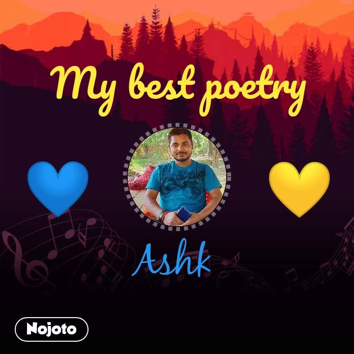 My best poetry  💙 Ashk 💛