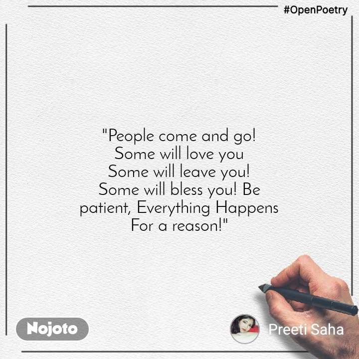 "#OpenPoetry ""People come and go! Some will love you Some will leave you! Some will bless you! Be patient, Everything Happens For a reason!"""