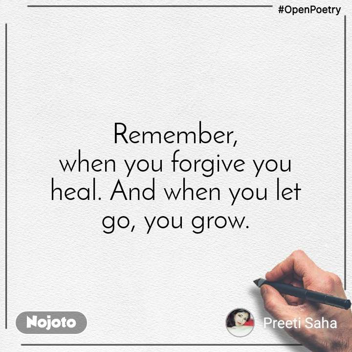 #OpenPoetry Remember, when you forgive you heal. And when you let go, you grow.