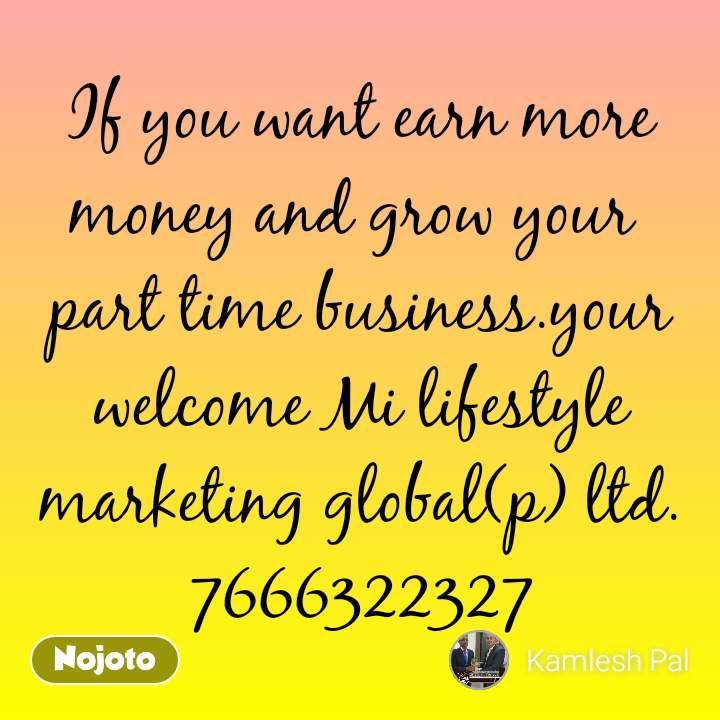 #OpenPoetry If you want earn more money and grow your  part time business.your welcome Mi lifestyle marketing global(p) ltd.7666322327