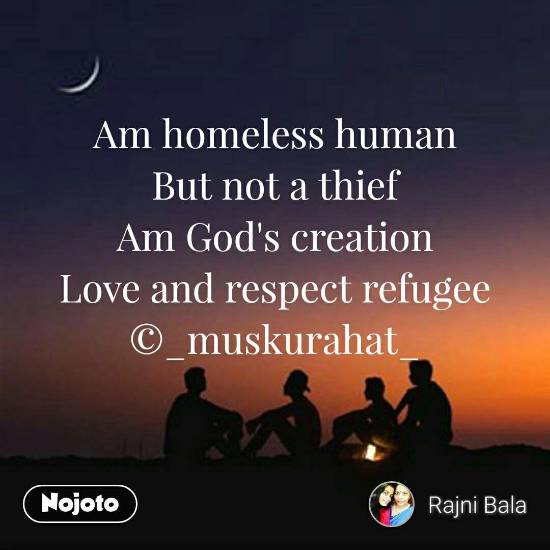 Am homeless human But not a thief Am God's creation Love and respect refugee ©_muskurahat_