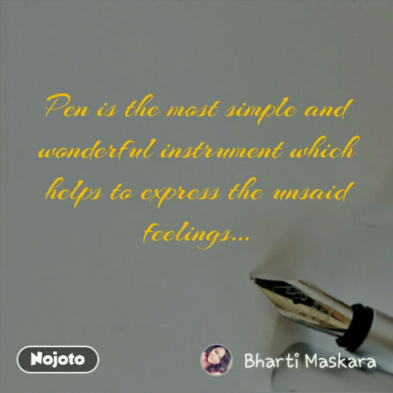 Pen is the most simple and wonderful instrument which helps to express the unsaid feelings...