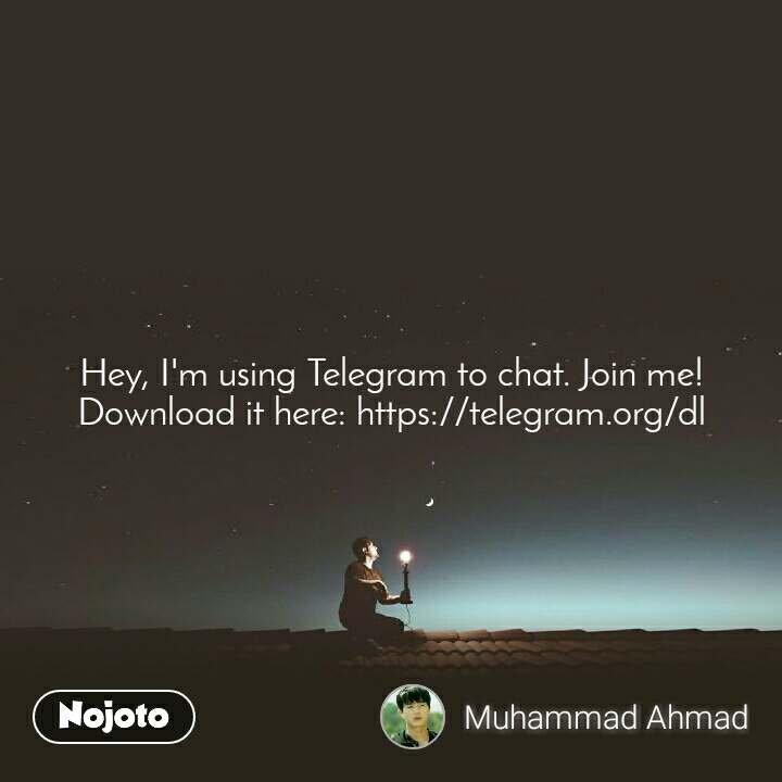 Hey, I'm using Telegram to chat. Join me! Download it here: https://telegram.org/dl
