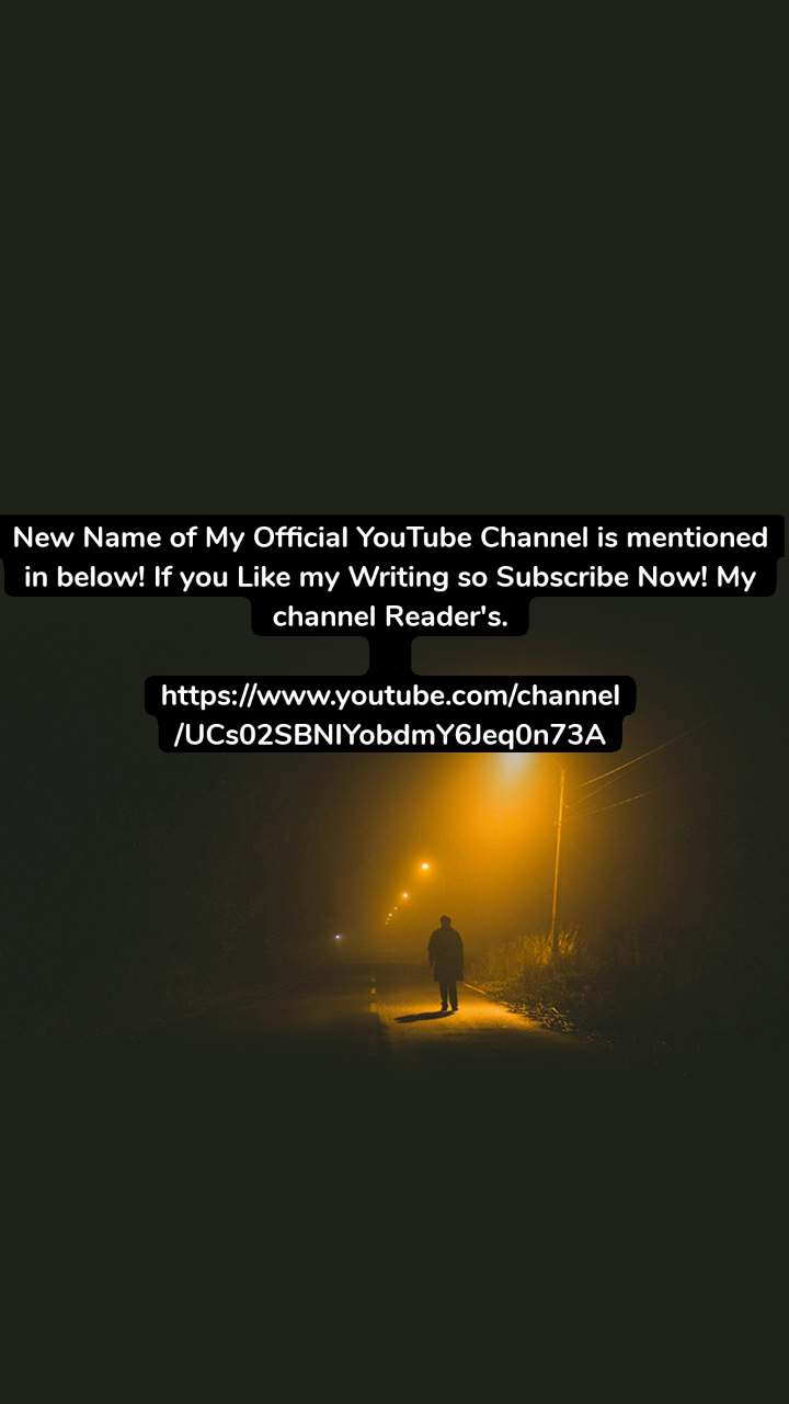 New Name of My Official YouTube Channel is mentioned in below! If you Like my Writing so Subscribe Now! My channel Reader's.  https://www.youtube.com/channel/UCs02SBNIYobdmY6Jeq0n73A