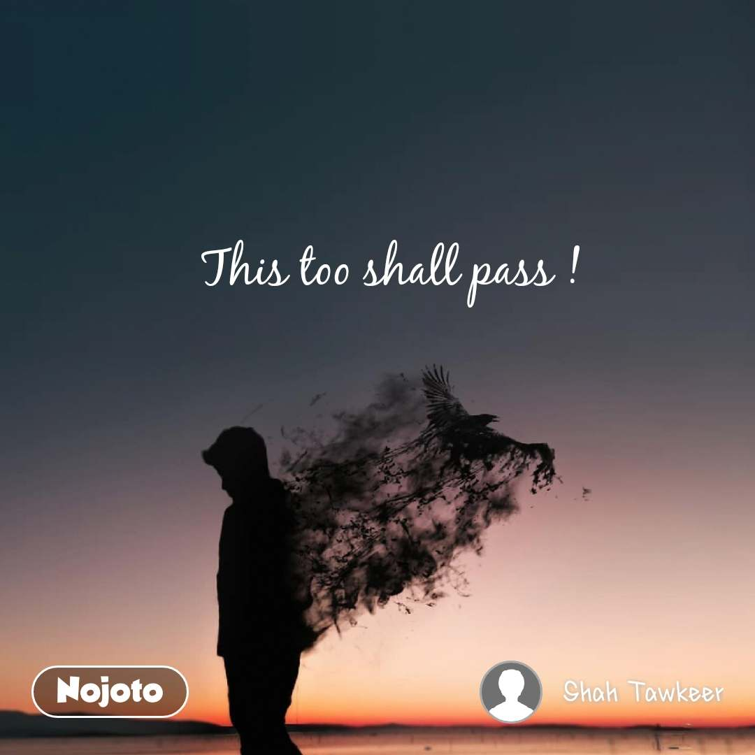 This too shall pass ! | English Quotes | Nojoto