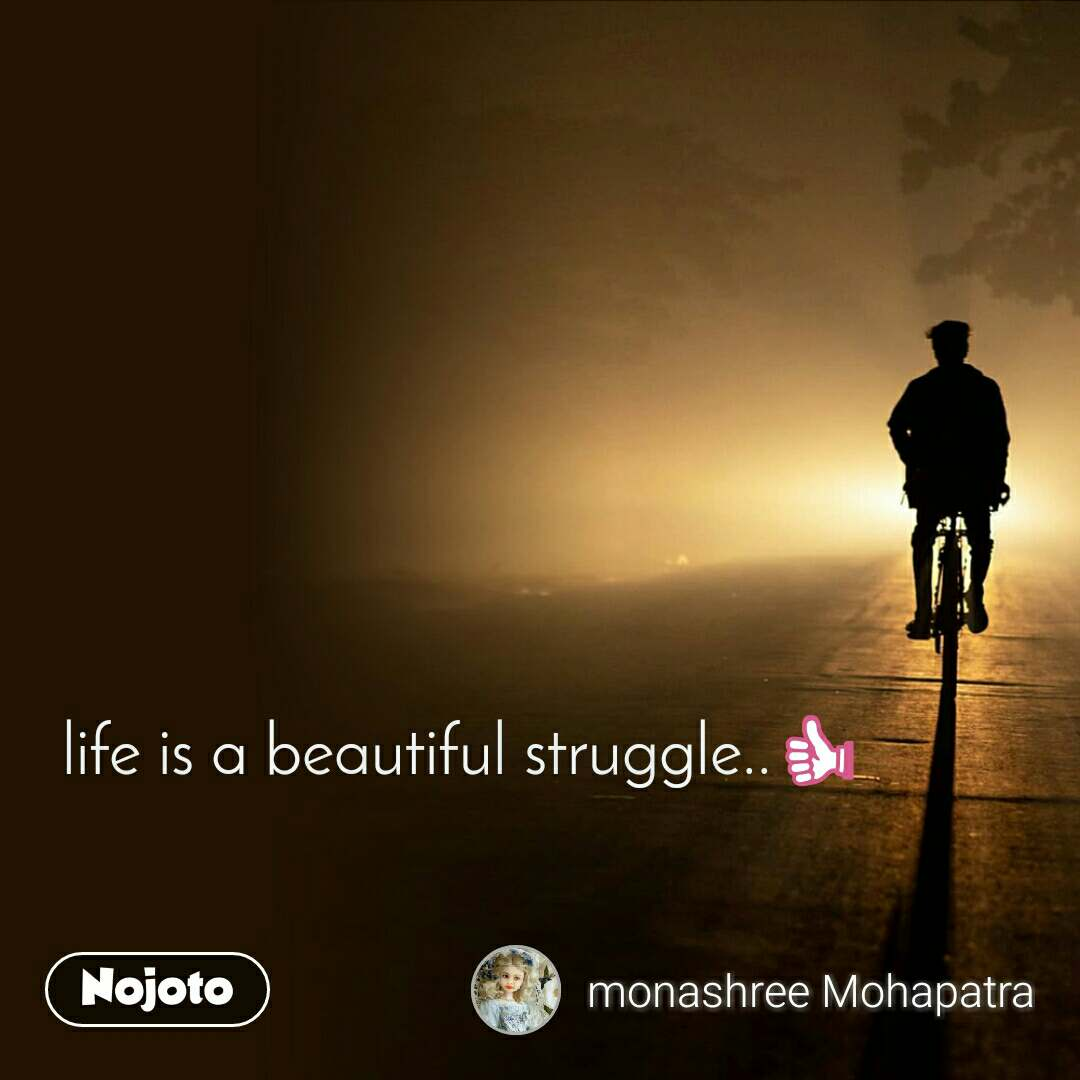 life is a beautiful struggle..👍